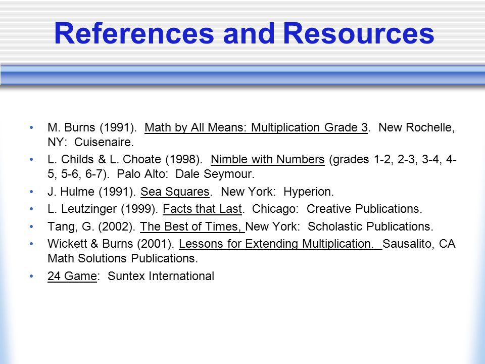 References and Resources M. Burns (1991). Math by All Means: Multiplication Grade 3.