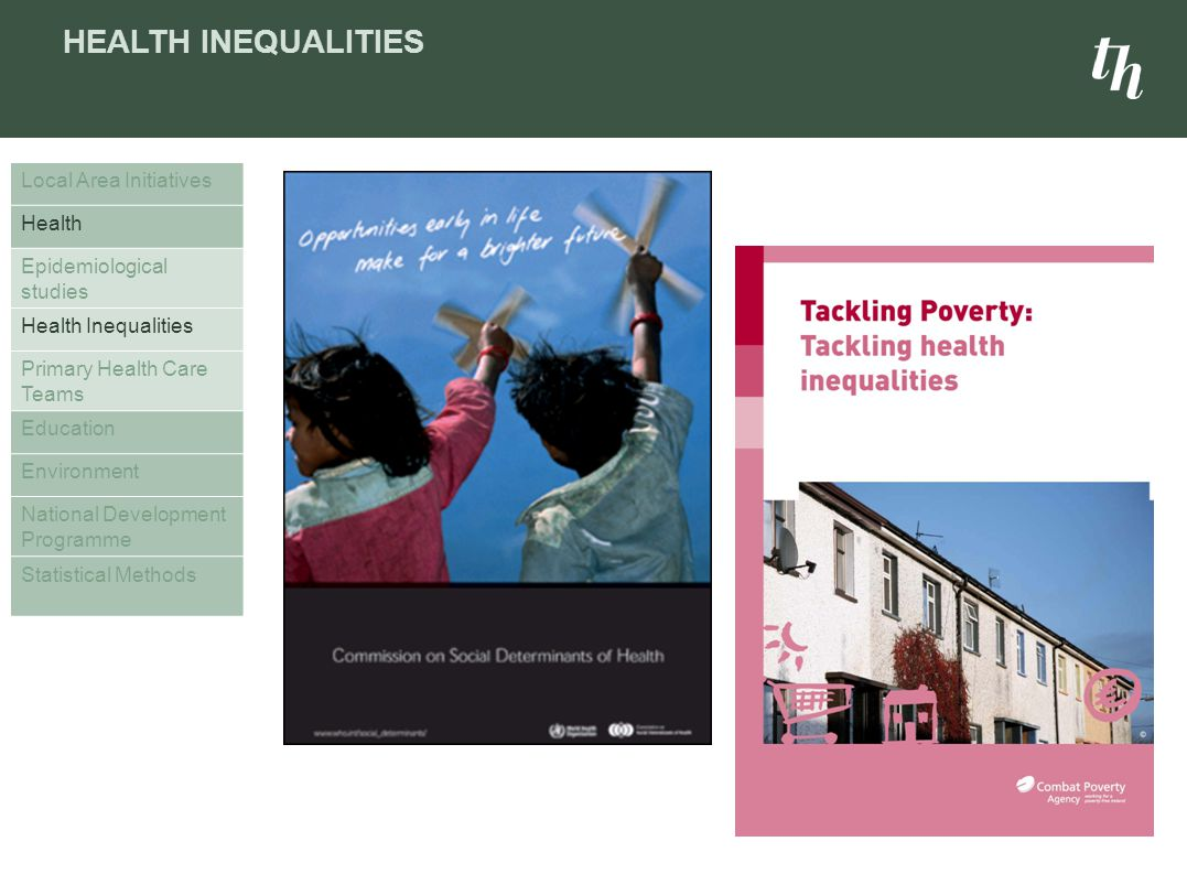 HEALTH INEQUALITIES Local Area Initiatives Health Epidemiological studies Health Inequalities Primary Health Care Teams Education Environment National