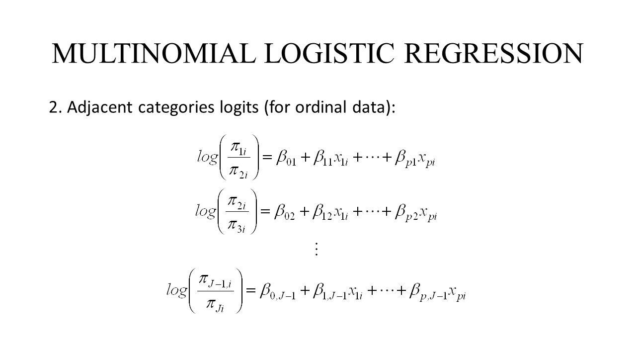 MULTINOMIAL LOGISTIC REGRESSION 2. Adjacent categories logits (for ordinal data):