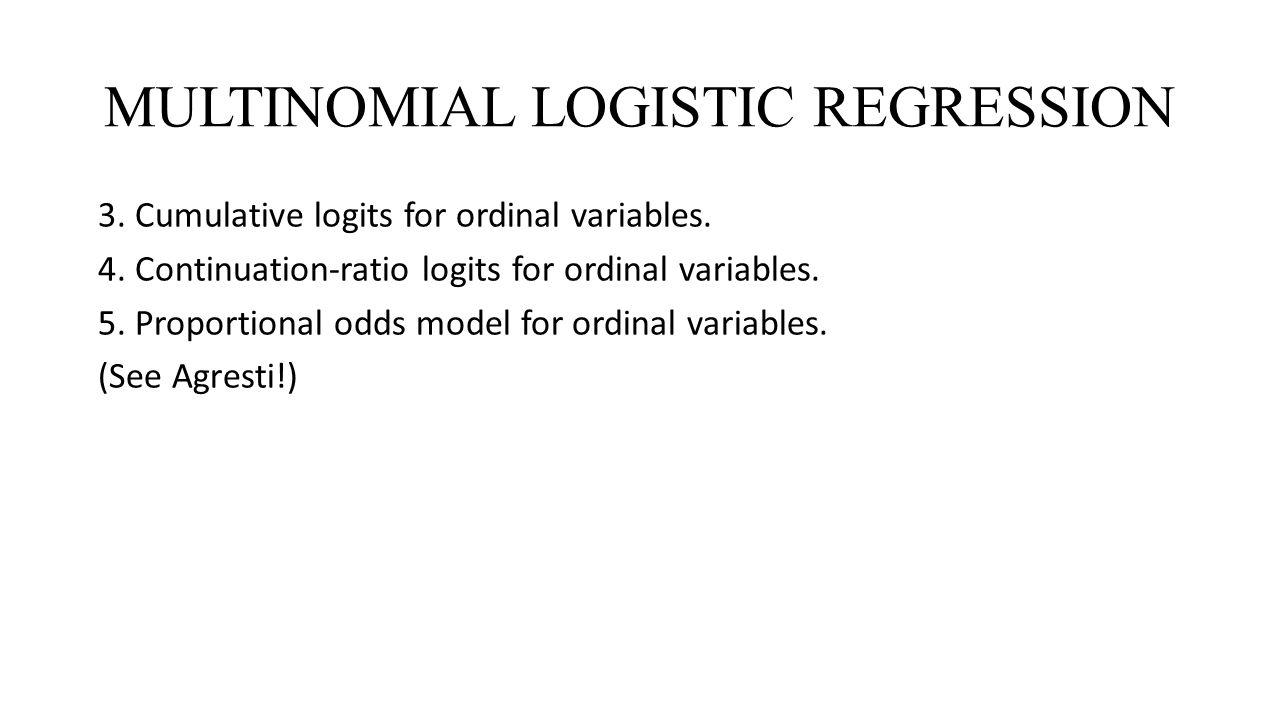 MULTINOMIAL LOGISTIC REGRESSION 3.Cumulative logits for ordinal variables.
