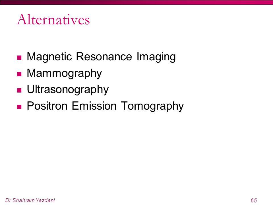 Dr Shahram Yazdani 65 Alternatives Magnetic Resonance Imaging Mammography Ultrasonography Positron Emission Tomography