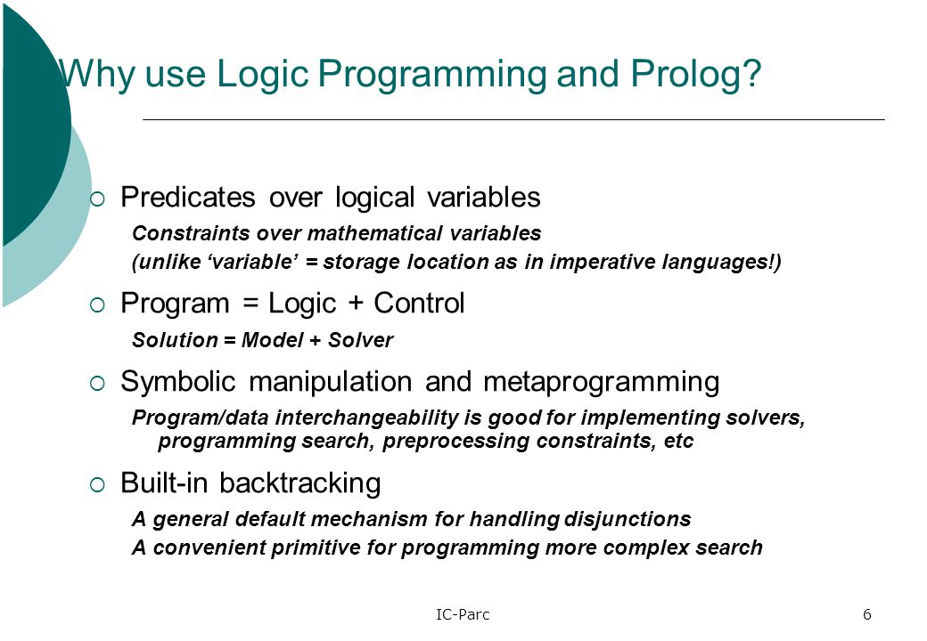 IC-Parc6 Why use Logic Programming and Prolog.