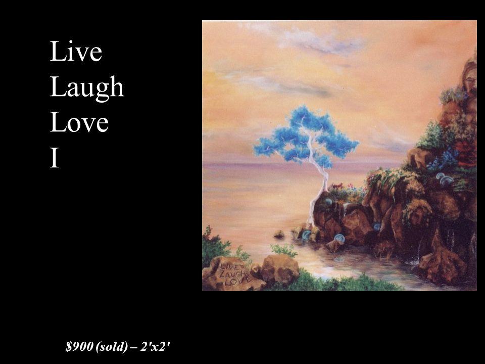 Live Laugh Love I $900 (sold) – 2'x2'