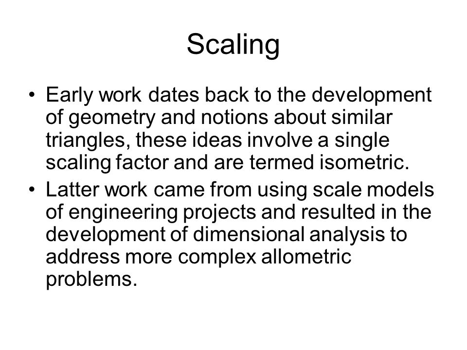 Scaling Early work dates back to the development of geometry and notions about similar triangles, these ideas involve a single scaling factor and are