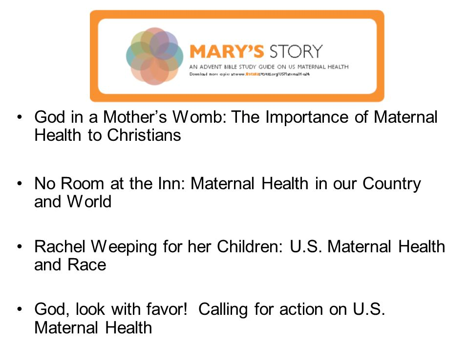 God in a Mother's Womb: The Importance of Maternal Health to Christians No Room at the Inn: Maternal Health in our Country and World Rachel Weeping for her Children: U.S.