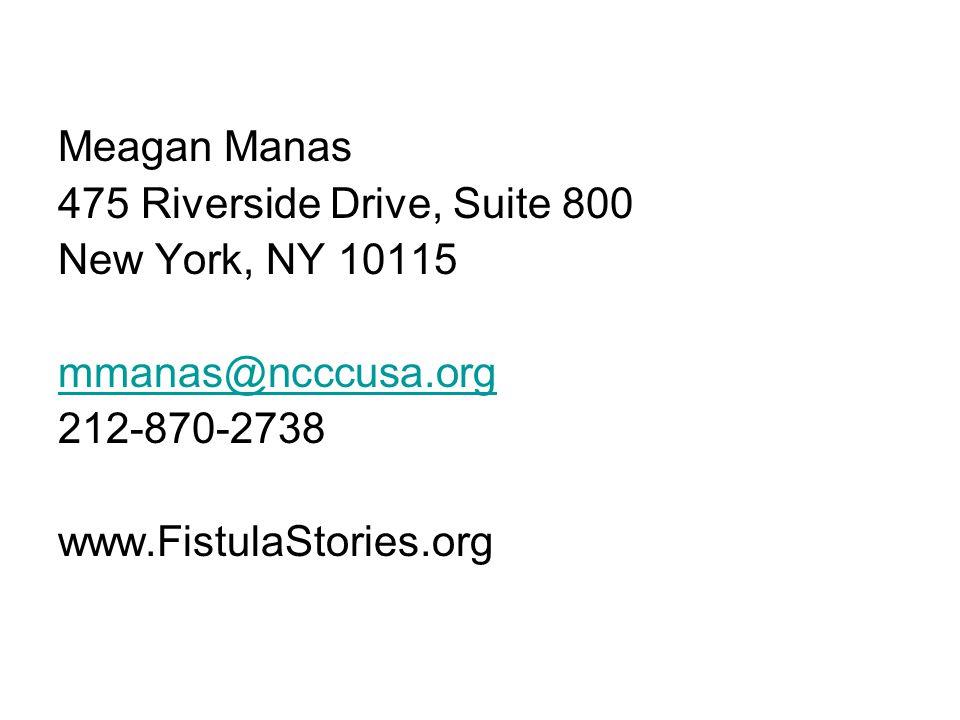 Meagan Manas 475 Riverside Drive, Suite 800 New York, NY 10115 mmanas@ncccusa.org 212-870-2738 www.FistulaStories.org