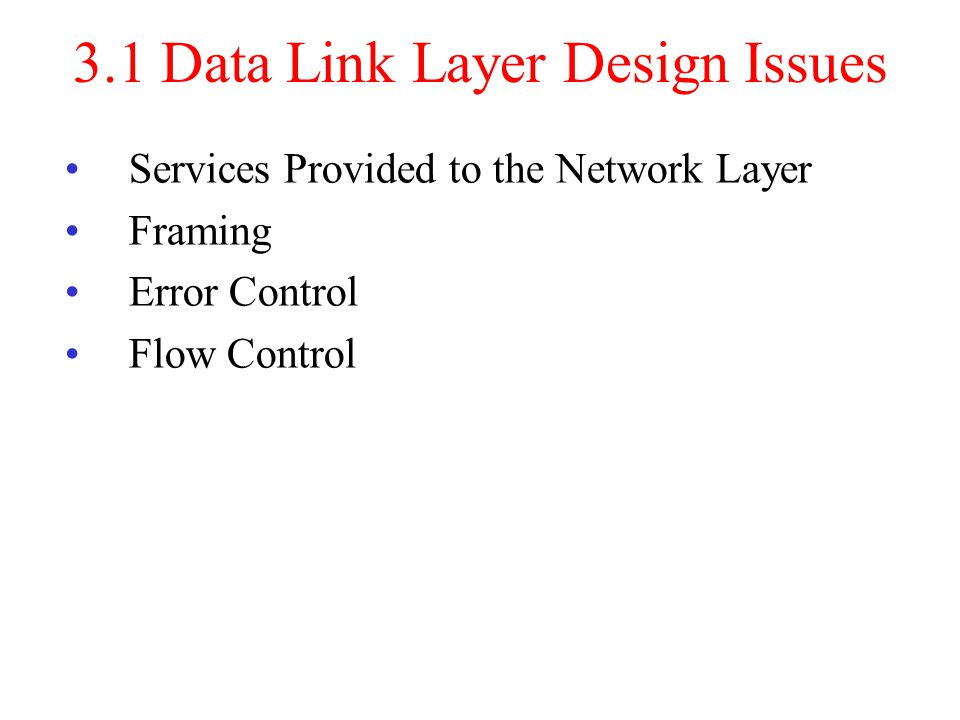 3.1 Data Link Layer Design Issues Services Provided to the Network Layer Framing Error Control Flow Control