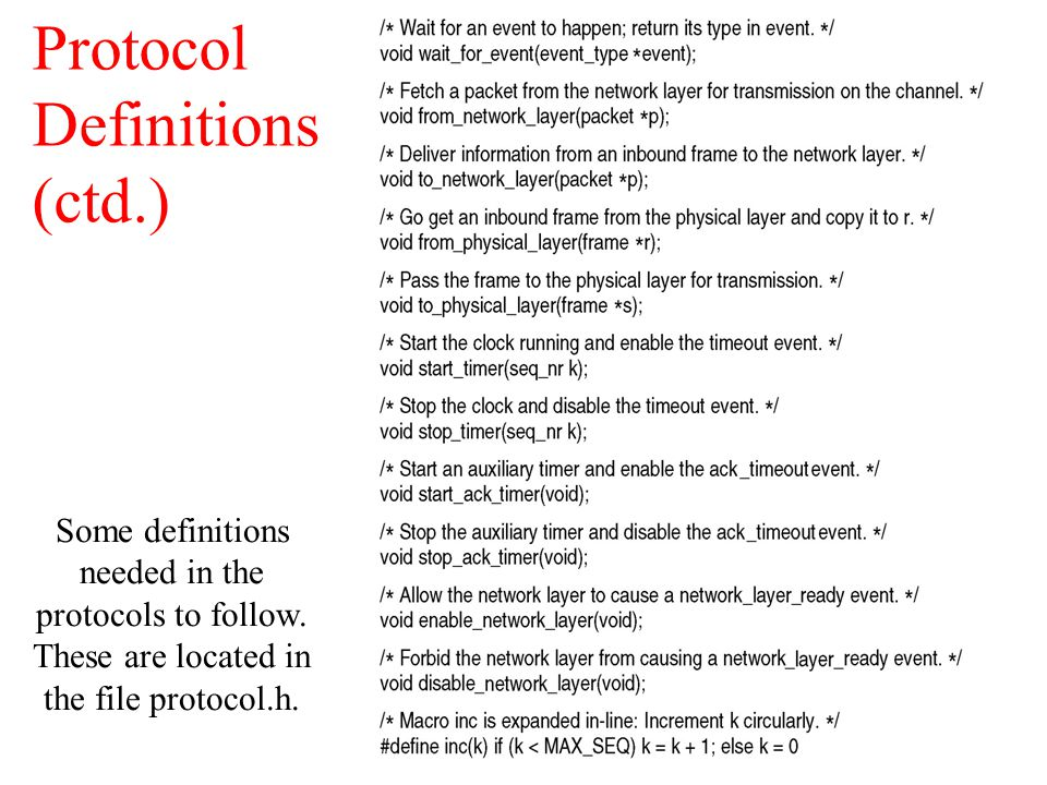 Protocol Definitions (ctd.) Some definitions needed in the protocols to follow. These are located in the file protocol.h.