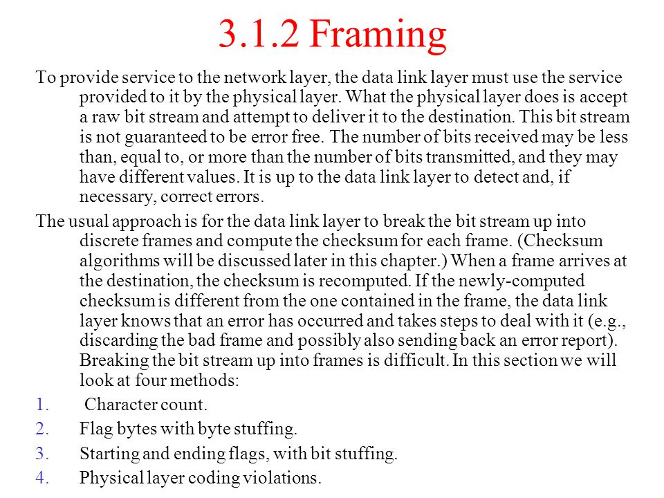 3.1.2 Framing To provide service to the network layer, the data link layer must use the service provided to it by the physical layer. What the physica