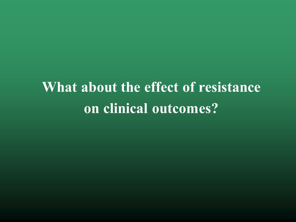 What about the effect of resistance on clinical outcomes?