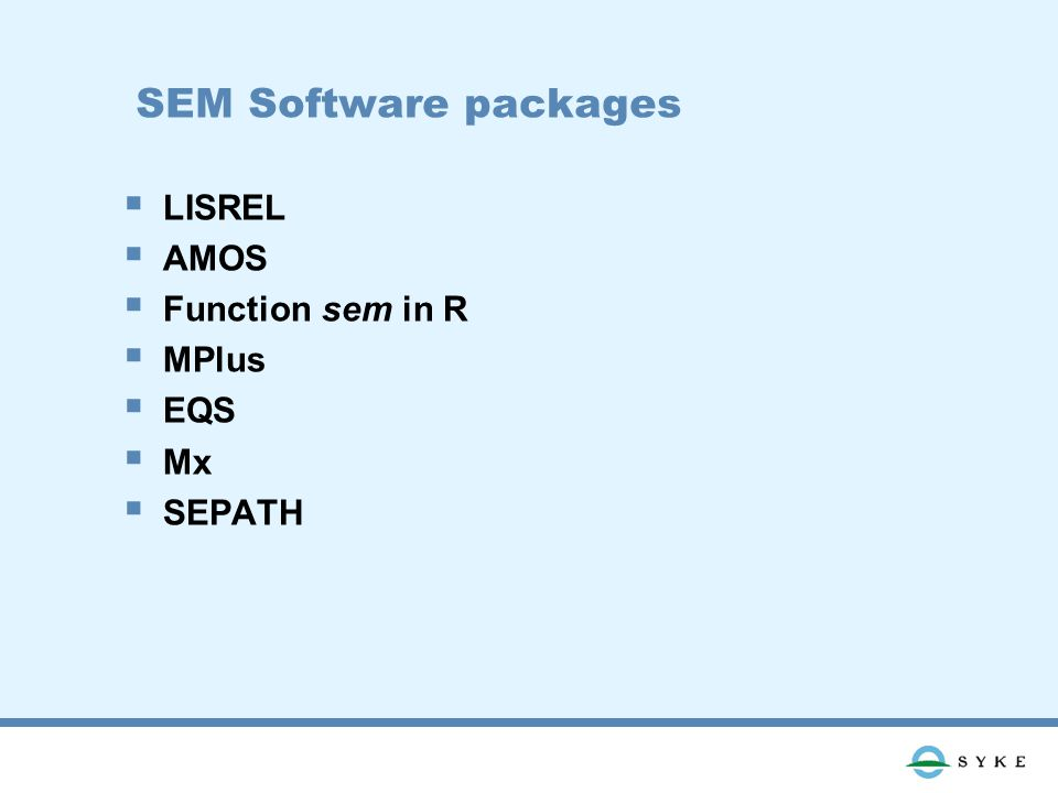 SEM Software packages  LISREL  AMOS  Function sem in R  MPlus  EQS  Mx  SEPATH