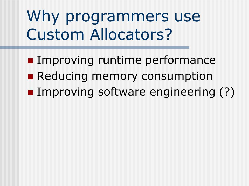 Why programmers use Custom Allocators.