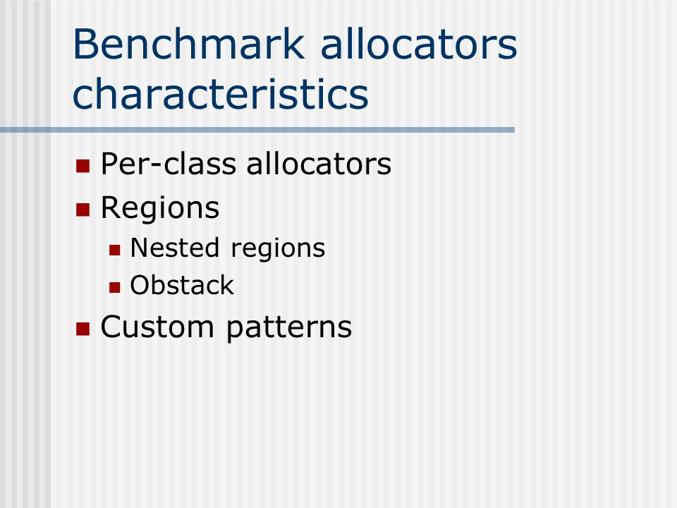 Benchmark allocators characteristics Per-class allocators Regions Nested regions Obstack Custom patterns