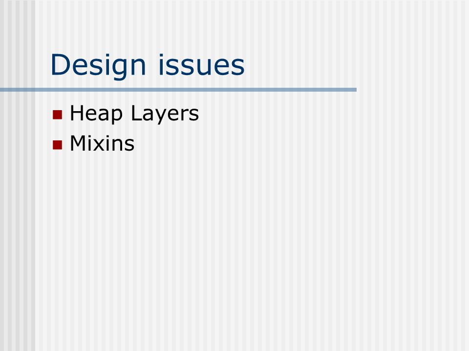 Design issues Heap Layers Mixins