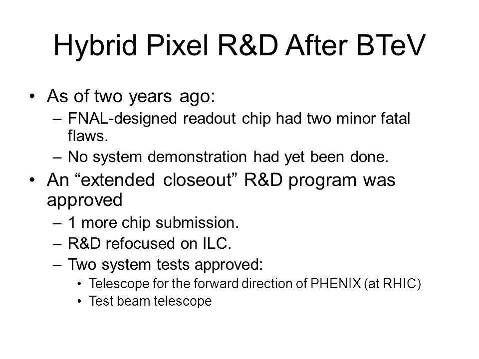 Sensor & FPIX2.1 wafers Sensor wafers produced for PHENIX by CiS (LANL has agreed to donate the x4 sensors for use in MTest) FPIX2.1 fabricated on wafer with TripT for D0; fatal flaws fixed; 11 wafers purchased by LANL for PHENIX, 11 by FNAL to support R&D - 2 required for MTest telescope.