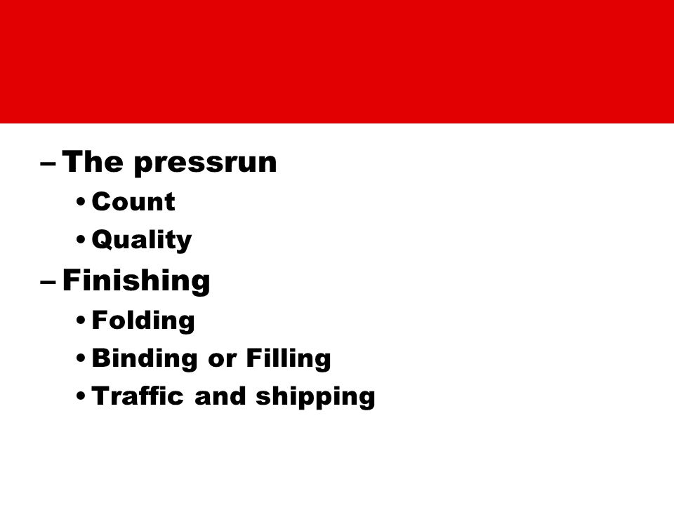 –The pressrun Count Quality –Finishing Folding Binding or Filling Traffic and shipping