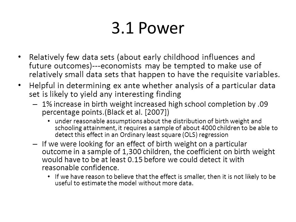 3.1 Power Relatively few data sets (about early childhood influences and future outcomes)---economists may be tempted to make use of relatively small