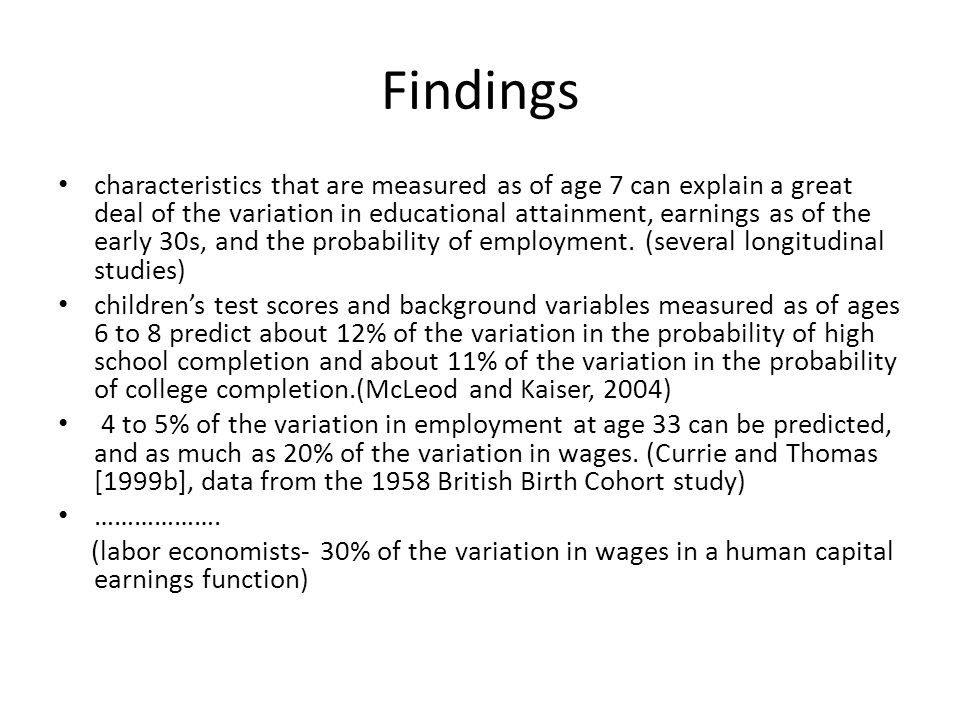 Findings characteristics that are measured as of age 7 can explain a great deal of the variation in educational attainment, earnings as of the early 3