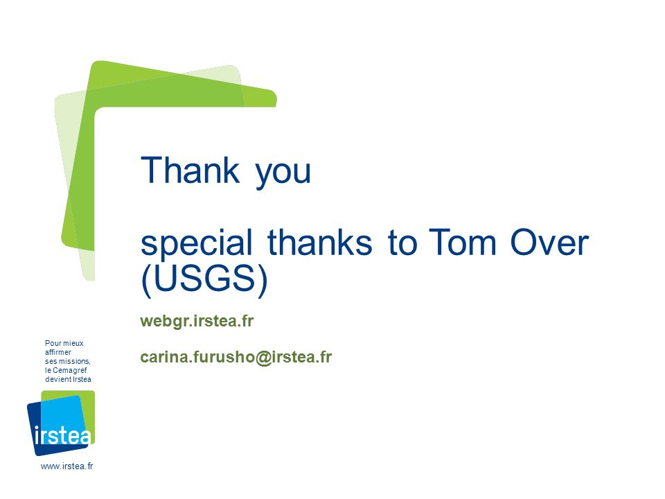 www.irstea.fr Pour mieux affirmer ses missions, le Cemagref devient Irstea Thank you special thanks to Tom Over (USGS) webgr.irstea.fr carina.furusho@