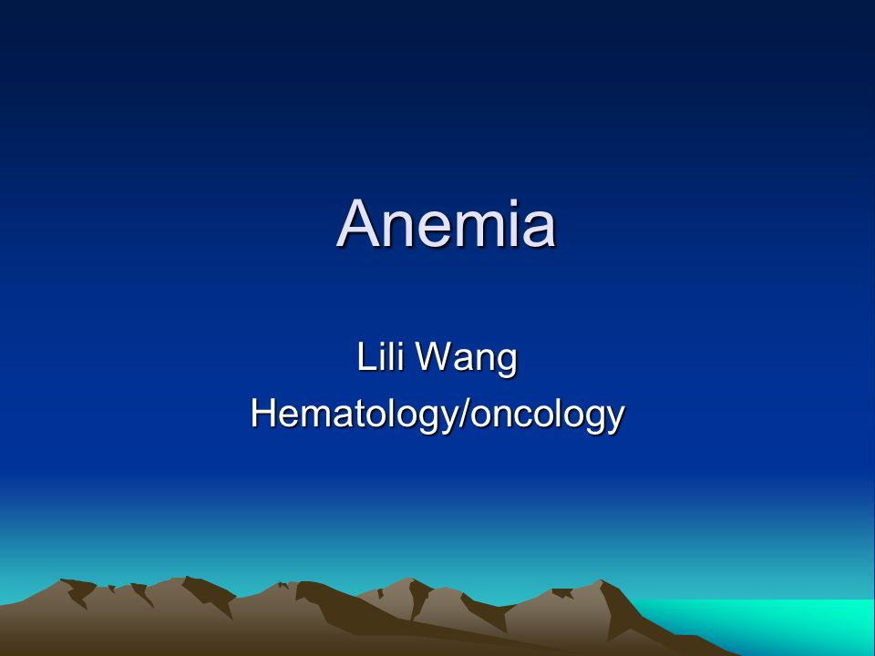 Anemia Anemia Lili Wang Hematology/oncology
