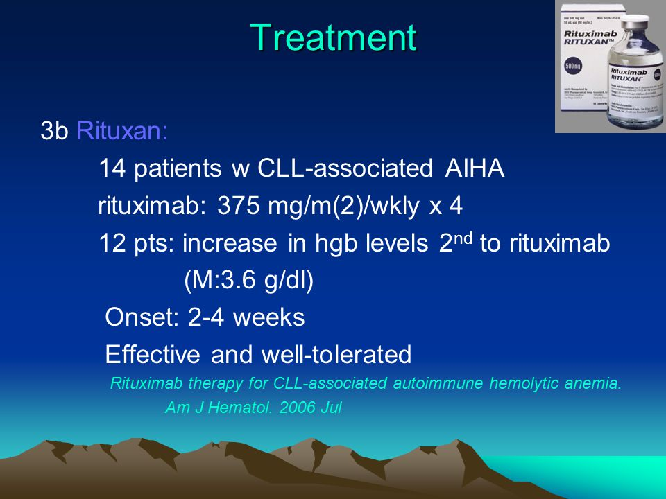 Treatment 3b Rituxan: 14 patients w CLL-associated AIHA rituximab: 375 mg/m(2)/wkly x 4 12 pts: increase in hgb levels 2 nd to rituximab (M:3.6 g/dl) Onset: 2-4 weeks Effective and well-tolerated Rituximab therapy for CLL-associated autoimmune hemolytic anemia.