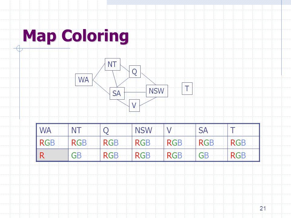 21 Map Coloring WANTQNSWVSAT RGBRGBRGBRGBRGBRGBRGBRGBRGBRGBRGBRGBRGBRGB RGBGBRGBRGBRGBRGBRGBRGBGBGBRGBRGB T WA NT SA Q NSW V