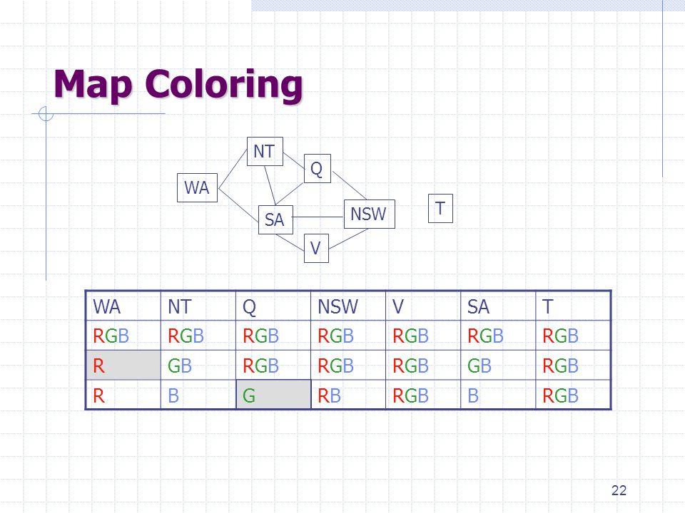 22 WANTQNSWVSAT RGBRGBRGBRGBRGBRGBRGBRGBRGBRGBRGBRGBRGBRGB RGBGBRGBRGBRGBRGBRGBRGBGBGBRGBRGB RBGRBRBRGBRGBBRGBRGB Map Coloring T WA NT SA Q NSW V