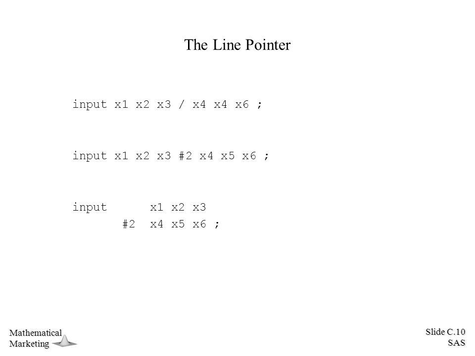 Slide C.10 SAS MathematicalMarketing The Line Pointer input x1 x2 x3 / x4 x4 x6 ; input x1 x2 x3 #2 x4 x5 x6 ; input x1 x2 x3 #2 x4 x5 x6 ;