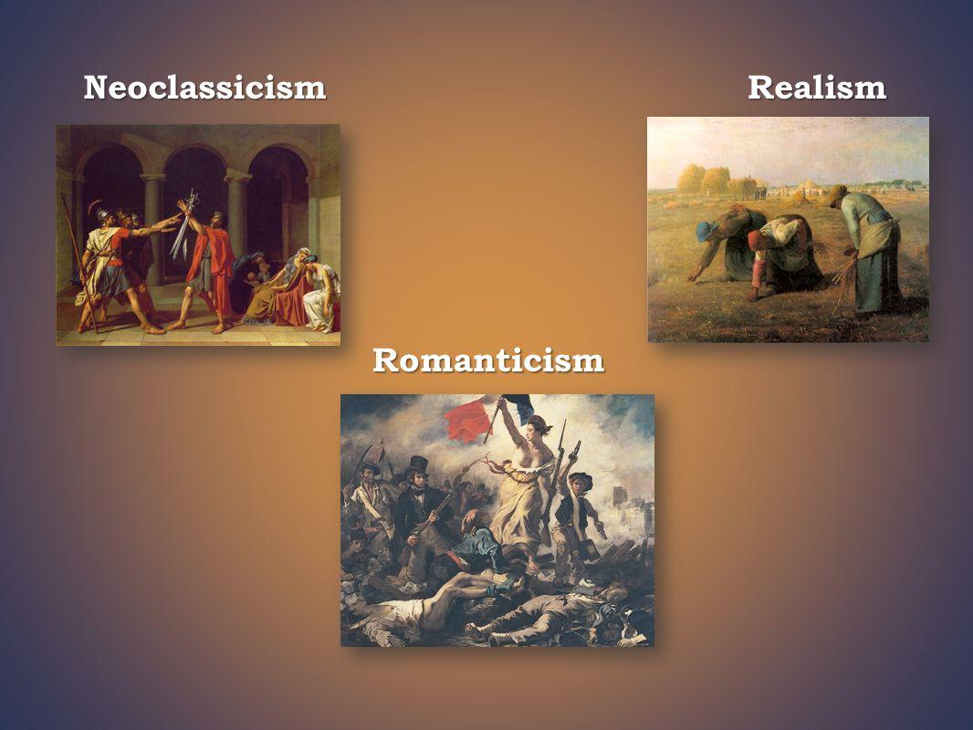 Neoclassicism Realism Romanticism
