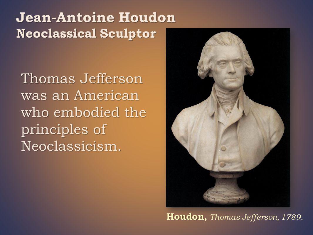 Jean-Antoine Houdon Neoclassical Sculptor Houdon Houdon, Thomas Jefferson, 1789.