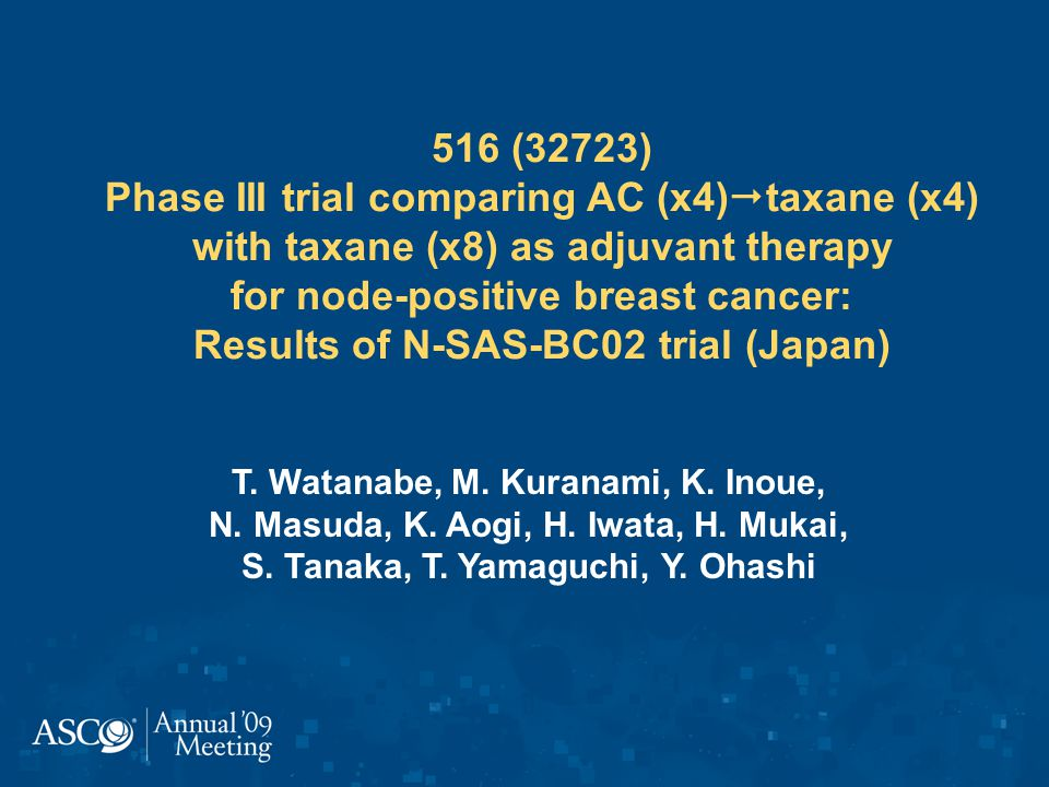516 (32723) Phase III trial comparing AC (x4)  taxane (x4) with taxane (x8) as adjuvant therapy for node-positive breast cancer: Results of N-SAS-BC02 trial (Japan) T.