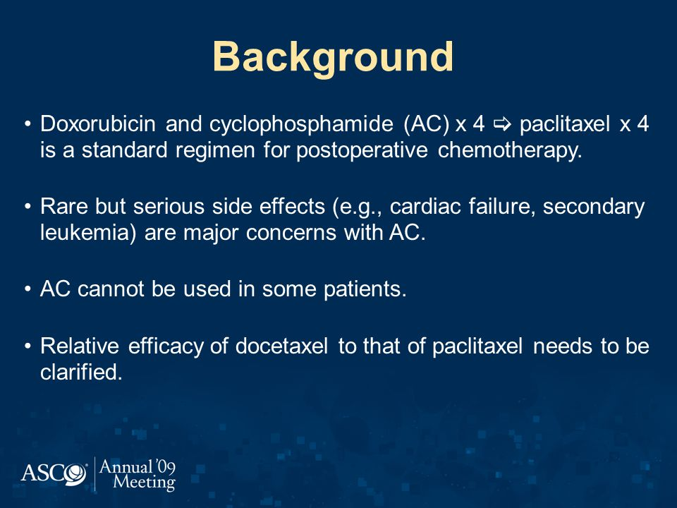 Background Doxorubicin and cyclophosphamide (AC) x 4  paclitaxel x 4 is a standard regimen for postoperative chemotherapy.
