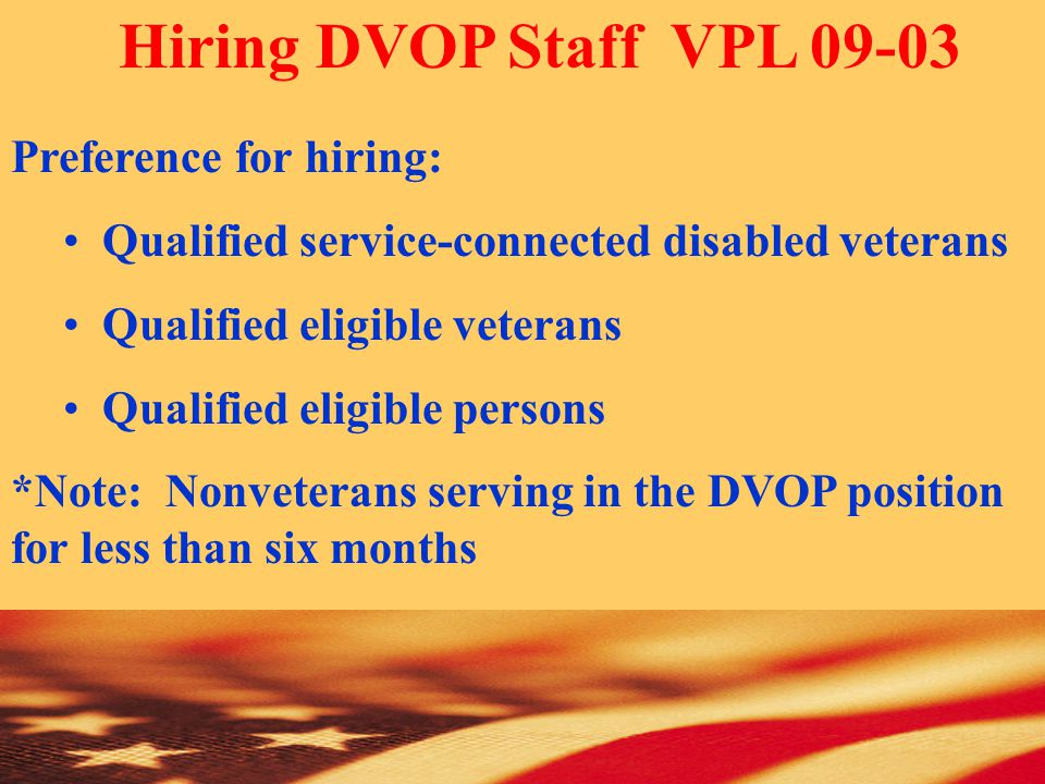 Hiring DVOP Staff VPL 09-03 Preference for hiring: Qualified service-connected disabled veterans Qualified eligible veterans Qualified eligible persons *Note: Nonveterans serving in the DVOP position for less than six months