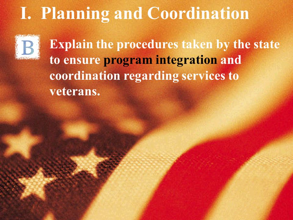 I. Planning and Coordination Explain the procedures taken by the state to ensure program integration and coordination regarding services to veterans.