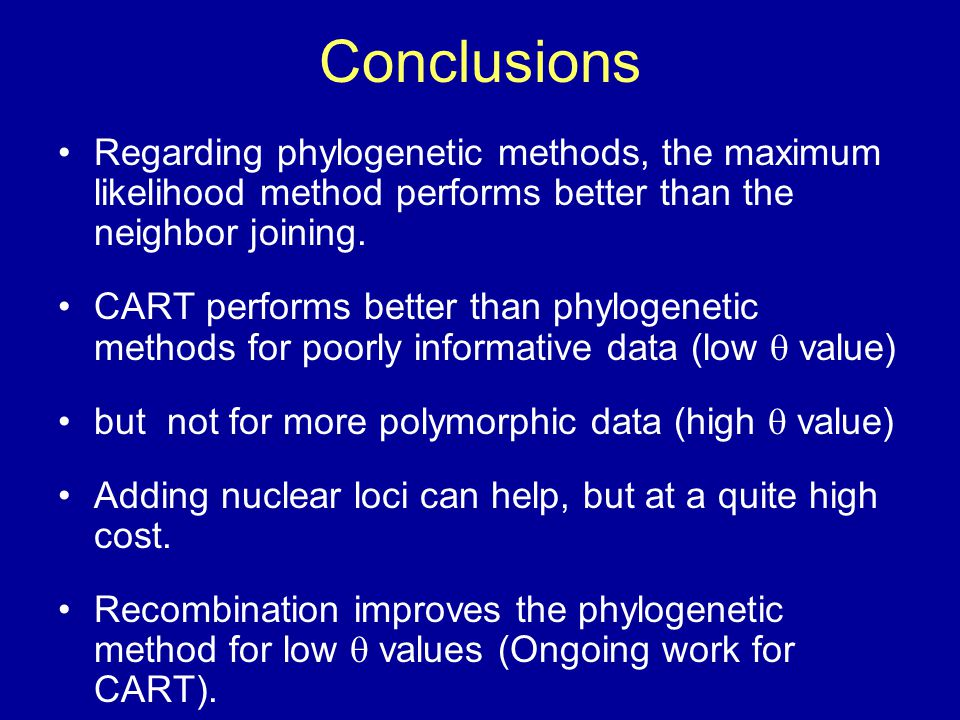 Conclusions Regarding phylogenetic methods, the maximum likelihood method performs better than the neighbor joining. CART performs better than phyloge