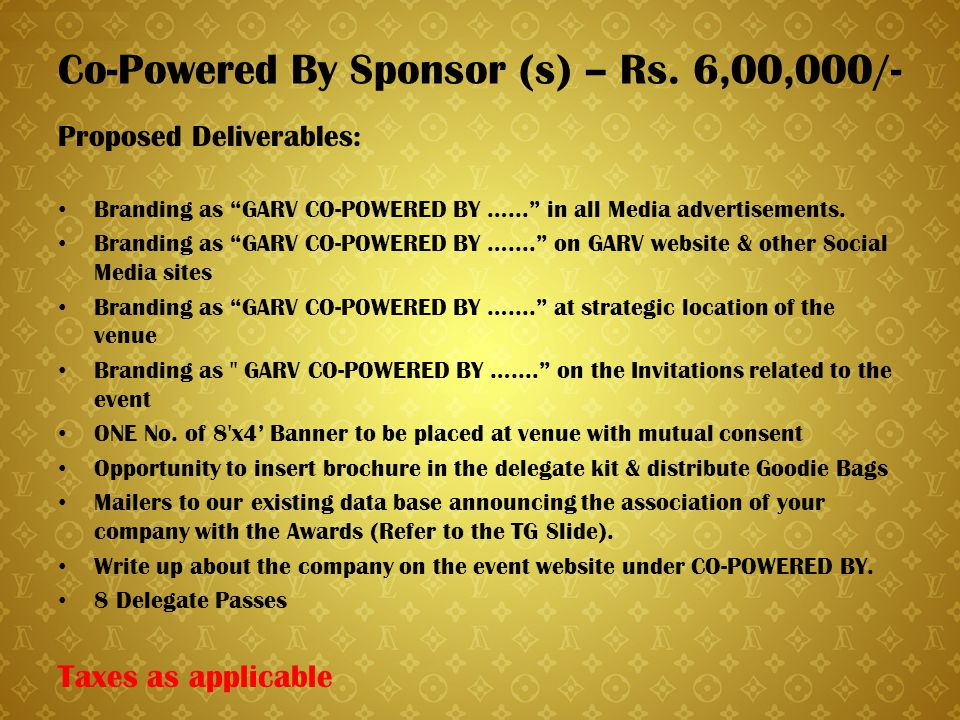 "Co-Powered By Sponsor (s) – Rs. 6,00,000/- Proposed Deliverables: Branding as ""GARV CO-POWERED BY …..."" in all Media advertisements. Branding as ""GARV"