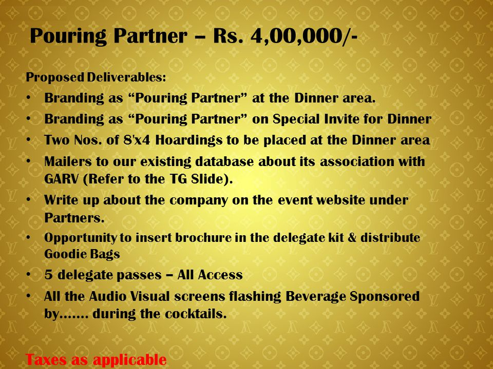 "Pouring Partner – Rs. 4,00,000/- Proposed Deliverables: Branding as ""Pouring Partner"" at the Dinner area. Branding as ""Pouring Partner"" on Special Inv"
