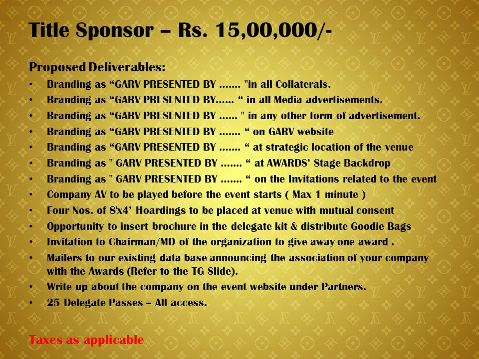 "Title Sponsor – Rs. 15,00,000/- Proposed Deliverables: Branding as ""GARV PRESENTED BY …...."