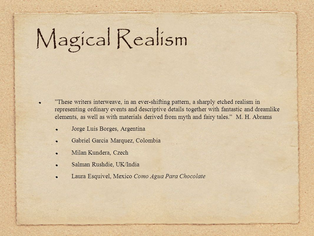 "Magical Realism ""These writers interweave, in an ever-shifting pattern, a sharply etched realism in representing ordinary events and descriptive detai"