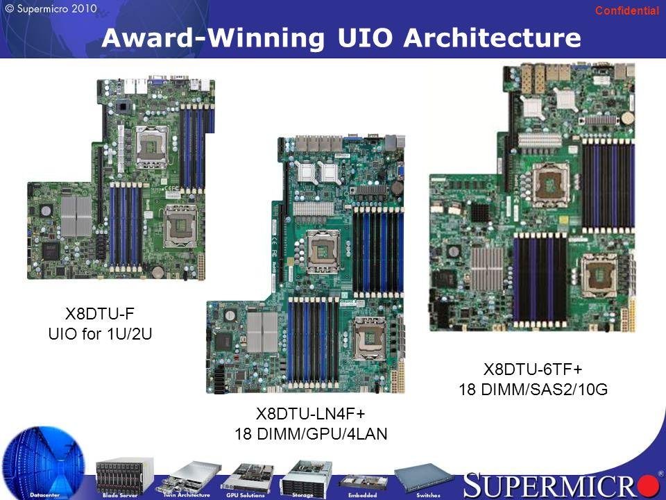 Confidential 10 UIO  3 add-on card for 1U/ 6 for 2U (X8DTU-LN4F+)  SAS2/10Gb support for 1U/2U (X8DTU-6TF+)  IPMI w/ dedicated lan  GPU support (X8DTU-LN4F+)  Appliance/HPC/Finance/Oil & gas segment  long life with 7yrs embedded life  50+ riser cards for flexibility  20+ different UIO cards (SAS2/SAS/NIC/10Gb/IB…) Points to Remember