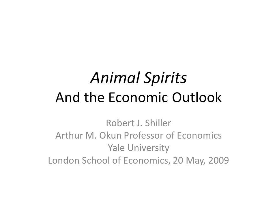 Animal Spirits And the Economic Outlook Robert J. Shiller Arthur M.