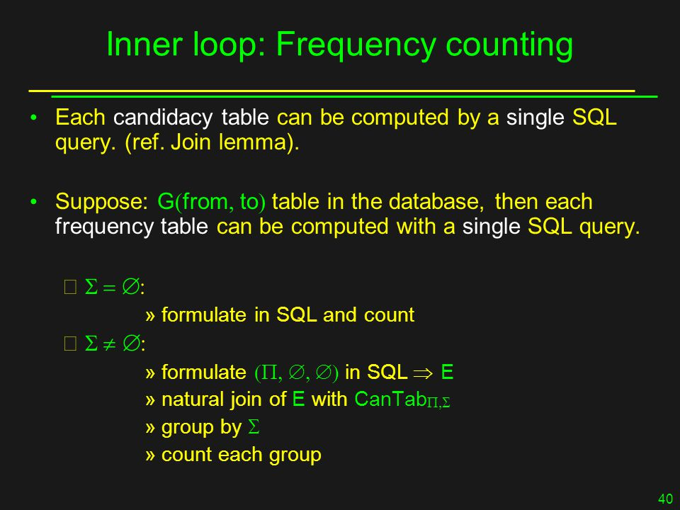 40 Inner loop: Frequency counting Each candidacy table can be computed by a single SQL query.