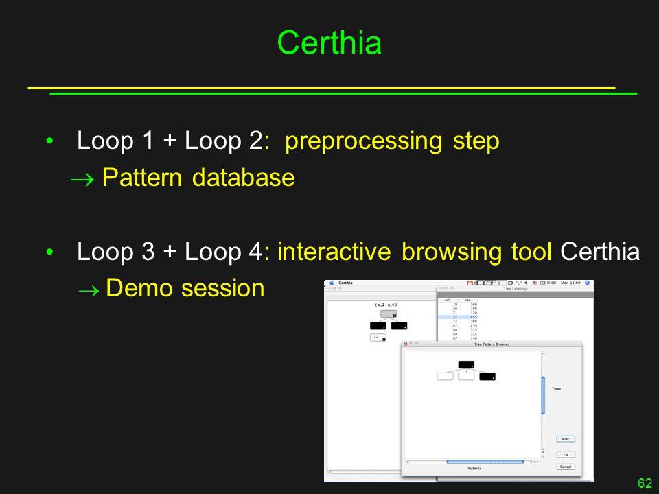 62 Certhia Loop 1 + Loop 2: preprocessing step  Pattern database Loop 3 + Loop 4: interactive browsing tool Certhia  Demo session