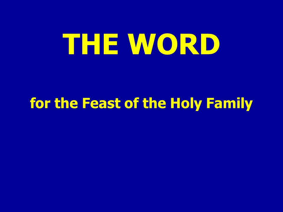THE WORD for the Feast of the Holy Family