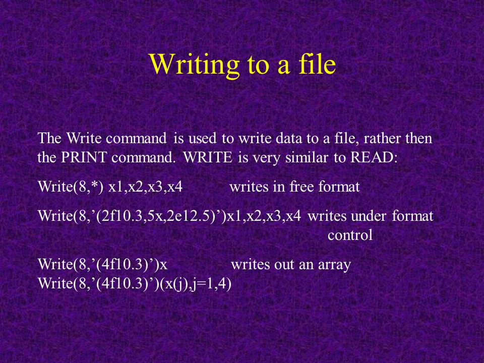 Writing to a file The Write command is used to write data to a file, rather then the PRINT command.