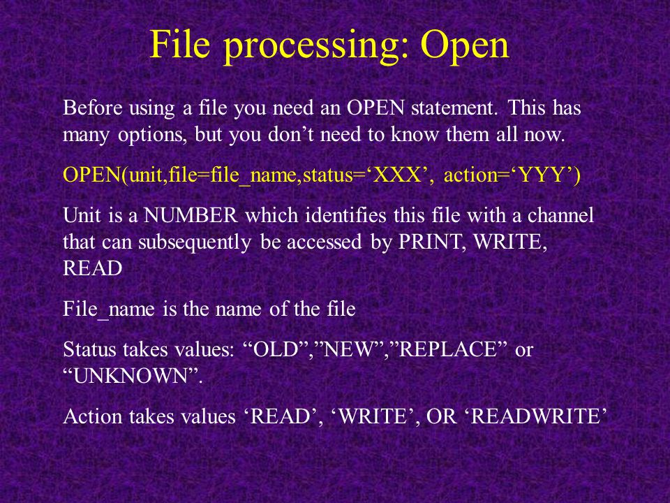 File processing: Open Before using a file you need an OPEN statement.