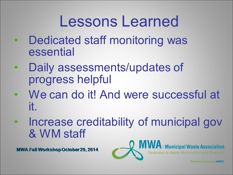 MWA Fall Workshop October 29, 2014 Lessons Learned Dedicated staff monitoring was essential Daily assessments/updates of progress helpful We can do it.