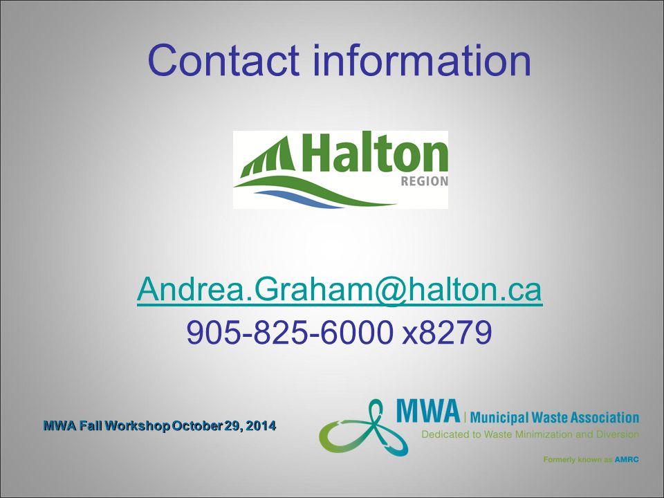 MWA Fall Workshop October 29, 2014 Contact information Andrea.Graham@halton.ca 905-825-6000 x8279