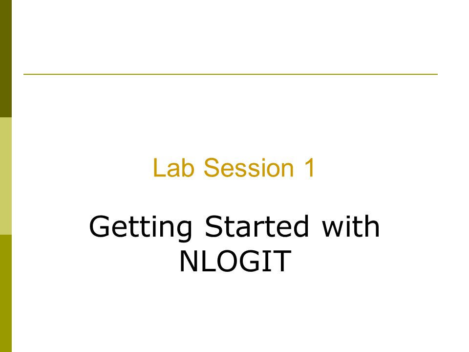 Lab Session 1 Getting Started with NLOGIT