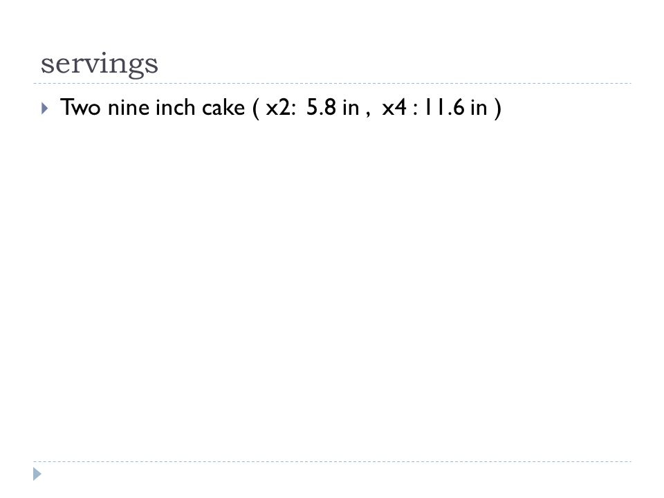 servings  Two nine inch cake ( x2: 5.8 in, x4 : 11.6 in )
